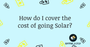 How do I cover the cost of going Solar?
