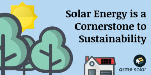 How Solar Energy is a Cornerstone to Sustainability