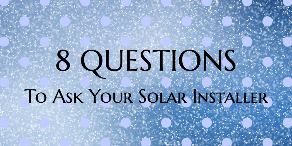 8 questions to ask your solar installer
