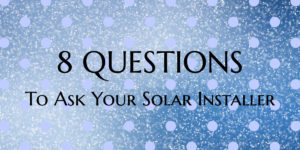 Top 8 Questions to Ask Your Solar Installer