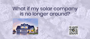 What if my solar company is no longer in business?
